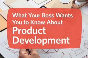Infographic: What Your Boss Wants You to Know About Product Development